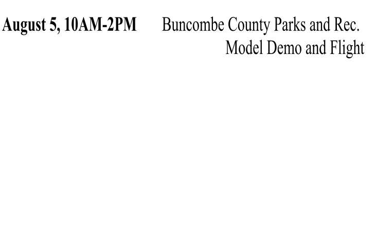 August 5, 10AM-2PM       Buncombe County Parks and Rec.   Model Demo and Flight
